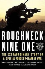 Roughneck Nine-One : The Extraordinary Story of a Special Forces A-Team at War - Frank Antenori