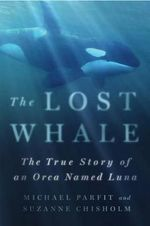 The Lost Whale : The True Story of an Orca Named Luna - Michael Parfit