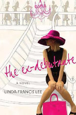 The Ex-Debutante :  From Toddler to Teen-How NOT to Raise a Brat - Linda Francis Lee