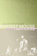 Modest Mouse : A Pretty Good Read - Alan Goldsher