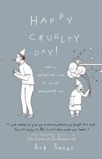 Happy Cruelty Day! : Daily Celebrations of Quiet Desperation - Bob Powers