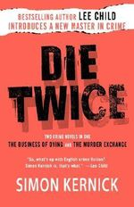 Die Twice : Two Crime Novels in One the Business of Dying and the Murder Exchange - Simon Kernick