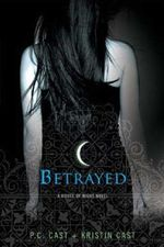 Betrayed : House of Night Series : Book 2 - P. C. Cast
