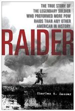 Raider : The True Story of the Legendary Soldier Who Performed More POW Raids Than Any Other American in History - Charles W. Sasser