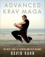 Advanced Krav Maga : The Next Level of Fitness and Self-Defense - David Kahn