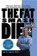 The Fat Smash Diet : The Last Diet You'll Ever Need - Ian K Smith