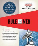 Rule the Web : How to Do Anything and Everything on the Internet--Better, Faster, Easier - Mark Frauenfelder