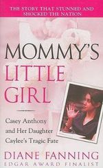 Mommy's Little Girl : Casey Anthony and Her Daughter Caylee's Tragic Fate - Diane Fanning