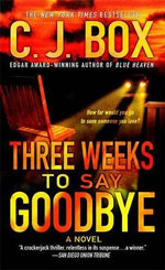 Three Weeks to Say Goodbye - C. J. Box