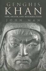 Genghis Khan : Life, Death, and Resurrection - John Man