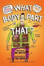 What Body Part Is That? : A Wacky Guide to the Funniest, Weirdest, and Most Disgustingest Parts of Your Body - Andy Griffiths