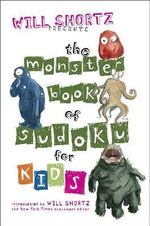 Will Shortz Presents the Monster Book of Sudoku for Kids : 150 Fun Puzzles - Will Shortz