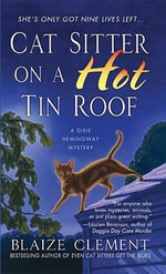 Cat Sitter on a Hot Tin Roof : A Dixie Hemingway Mystery - Blaize Clement