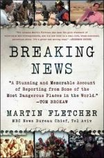 Breaking News : A Memoir - Martin Fletcher