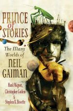 Prince of Stories : The Many Worlds of Neil Gaiman : The Many Worlds of Neil Gaiman - Hank Wagner