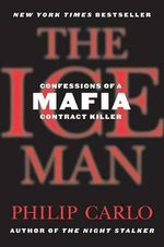 The Ice Man : Confessions of a Mafia Contract Killer - Philip Carlo
