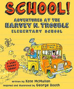 School! : Adventures at the Harvey N. Trouble Elementary School - Kate McMullan