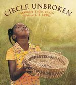 Circle Unbroken : A Story of a Basket and Its People - Margot Theis Raven