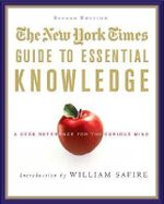 The New York Times Guide to Essential Knowledge : A Desk Reference for the Curious Mind - New York Times