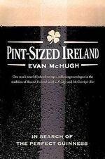 Pint-Sized Ireland : In Search of the Perfect Guinness - Evan McHugh