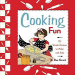 Cooking Fun : 121 Simple Recipes to Make with Kids - Rae Grant