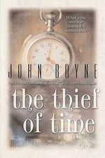 The Thief of Time : A Novel - John Boyne