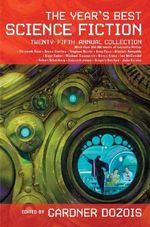 Year's Best Science Fiction : Twenty-Fifth Annual Collection - Gardner Dozois