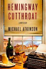 Hemingway Cutthroat : A Mystery - Michael Atkinson