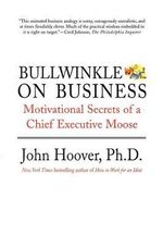 Bullwinkle on Business : Motivational Secrets of a Chief Executive Moose - John Hoover