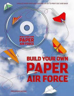 Build Your Own Paper Air Force : 1000s of Paper Airplane Designs on Cd to Print Out and Make - Trevor Bounford