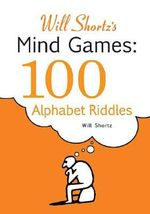 Will Shortz's Presents Mind Games : 100 Alphabet Riddles - Will Shortz