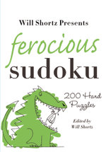 Will Shorts Presents Ferocious Sudoku : 200 Hard Puzzles - Will Shortz