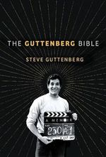 The Guttenberg Bible: A Memoir : From the Genesis of My Career to the Revelations of Hollywood - Steve Guttenberg