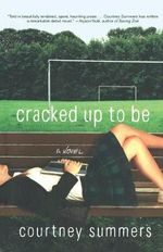 Cracked up to Be : A Novel - Courtney Summers
