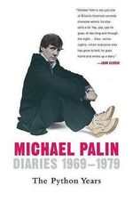 Diaries 1969-1979 : The Python Years - Michael Palin