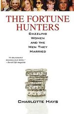 The Fortune Hunters : Dazzling Women and the Fortunes They Wed - Charlotte Hays
