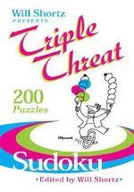 Will Shortz Presents Triple Threat Sudoku : 200 Puzzles - Will Shortz