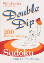 Double Dip Sudoku : 200 Puzzles - Will Shortz