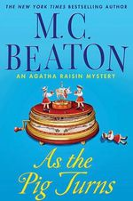 As the Pig Turns : Agatha Raisin Series : Book 22 - M. C. Beaton