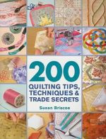 200 Quilting Tips, Techniques & Trade Secrets - Susan Briscoe