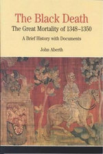 The Black Death : The great mortality of 1348-1350 - A Brief History with Documents - John Aberth