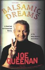 Balsamic Dreams : A Short But Self-Important History of the Baby Boomer Generation - Joe Queenan