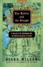 The Riddle and the Knight : In Search of Sir John Mandeville, the World's Greatest Traveller - Giles Milton