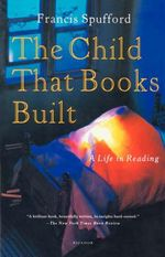 The Child That Books Built : A Life in Reading - Francis Spufford