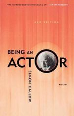 Being an Actor, Revised and Expanded Edition - Simon Callow