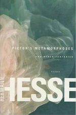 Pictor's Metamorphoses : And Other Fantasies :  And Other Fantasies - Hermann Hesse