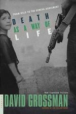 Death As a Way of Life : From Oslo the the Geneva Agreement - David Grossman