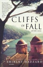 Cliffs of Fall : And Other Stories - Shirley Hazzard