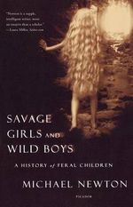 Savage Girls and Wild Boys : A History of Feral Children - Michael Newton