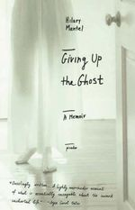 Giving Up the Ghost : A Memoir - Hilary Mantel